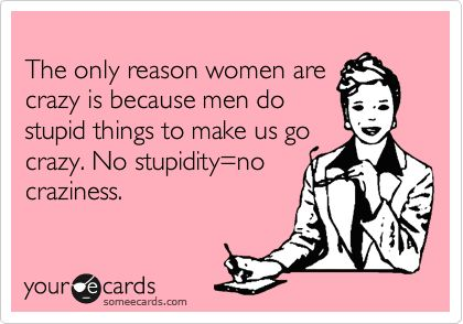 Women why crazy are Crazy Woman